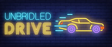 Unbridled Drive Neon Sign. Racing Car On Brick Background. Street Race, Breach Of Law, Freedom. Night Bright Advertisement. Vector Illustration In Neon Style For Transport, Lifestyle, Competition