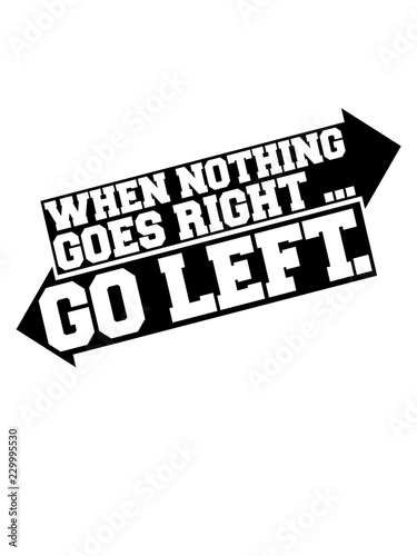Photo when nothing goes right go left text logo schilder pfeile spruch rechts links se