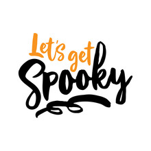 Let's Get Spooky - Halloween Overlays, Lettering Labels Design. Retro Badge. Hand Drawn Isolated Emblem With Quote. Halloween Party Sign/logo. Scrap Booking, Posters, Greeting Cards, Banners, Textiles