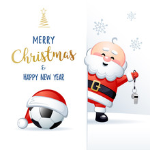 Merry Christmas And Happy New Year. Sports Greeting Card. Cute Santa Claus With Soccer Ball And Whistle. Vector Illustration.