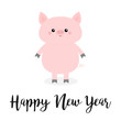 Happy New Year. Pig. Pink piggy piglet. Chinise symbol of 2019. Cute cartoon funny kawaii baby character. Flat design. White background. Isolated.