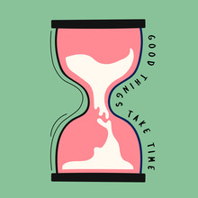 Hand Drawn Hourglass With Good Things Take Time Quote