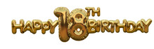 Happy 18th Birthday Gold Foil Balloon Greeting Background. 3D Rendering