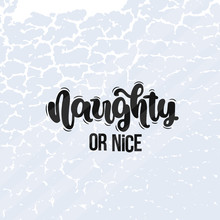 Vector Hand Drawn Illustration. Lettering Phrases Naughty Or Nice. Idea For Poster, Postcard.