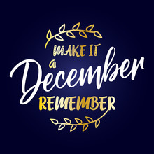Make It A December To Remember - Calligraphy Phrase For Christmas. Hand Drawn Lettering For Xmas Greeting Cards, Invitations. Good For T-shirt, Mug, Scrap Booking, Gift, Printing Press. Holiday Quotes