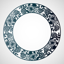 Openwork Circular Frame With Tender Flowers. Laser Cutting Template For Greeting Cards, Envelopes, Wedding Invitations, Interior Decorative Elements.