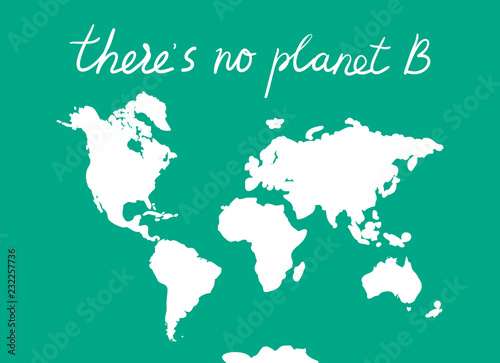 Garden Poster Retro sign There is No Planet B. World map. White silhouettes of continents on a blue background. Applicable for Banners, Poster. Ecology, pollution of nature. Vector