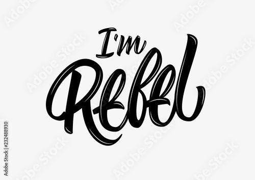 Photo I'm rebel vector lettering sign on light background