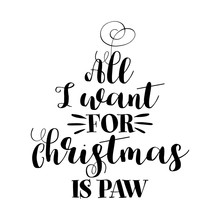 All I Want For Christmas - Calligraphy Phrase For Christmas. Hand Drawn Lettering For Xmas Greetings Cards, Invitations. Good For T-shirt, Mug, Scrap Booking, Gift, Printing Press. Holiday Quotes.