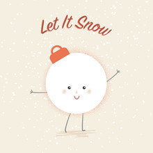 Let It Snow With Cute Christmas Ball Charactere