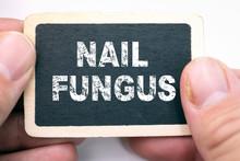 Nail Fungus, Text On Blackboar...