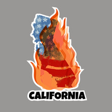 Sticker  In Support Of The Southern California After A Wildfires. Map Of California State, Silhouette Of USA Flag,  Flame And Text California.