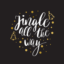 Jingle All The Way. Christmas Inspirational Quote. Calligraphy For Greeting Cards, Vector Lettering
