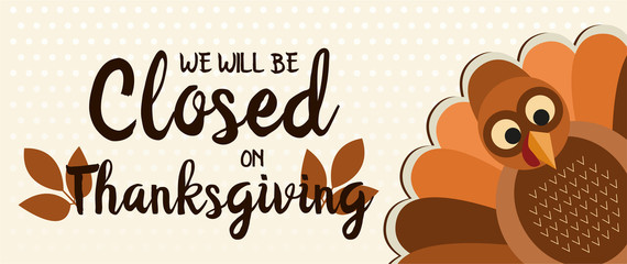 We will be closed on thanksgiving card or background. vector illustration.
