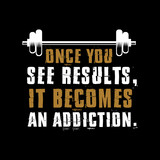 Once You see result, it becomes addiction