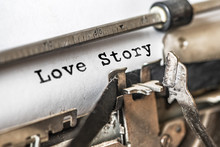 Love Story Typed Words On A Vintage Typewriter. Close Up