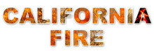California Fire, Text Written With Different Fire Image Inside The Characters. The Fires In California Of 2018 Are Considered The Most Devastating And Deadly Ever Seen In The US State. Fire Background