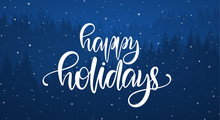 Vector Illustration: Handwritten Elegant Calligraphic Brush Lettering Of Happy Holidays On Blue Forest Background