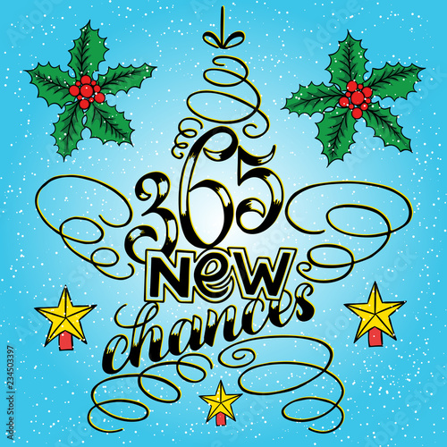 Fotografiet  365 chances New Year Lettering in form of star tree toy, Greeting Card design circle text frame on blue background with berries and holly