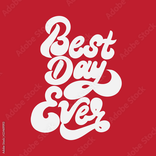 Best day ever. Vector handwritten lettering isolated made in 90's style. Template for card, poster, banner, print for t-shirt, pin and badge.