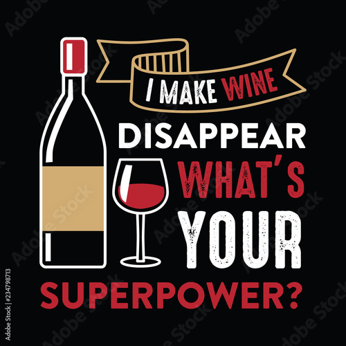 I make wine disappear, Wine Funny Quote and Saying Wallpaper Mural