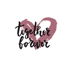 Hand Written Lettering Quote About Love And Relationship. Hand Drawn Lettering Words Together Forever .Valentine Day Lettering
