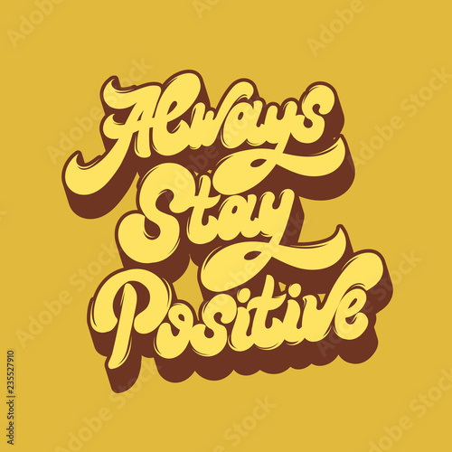 Keuken foto achterwand Positive Typography Always stay positive. Vector handwritten lettering. Template for card, poster, banner. print for t-shirt.