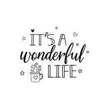 It's A Wonderful Life. Lettering. Calligraphy Vector Illustration. Winter Holiday Design. Merry Christmas.