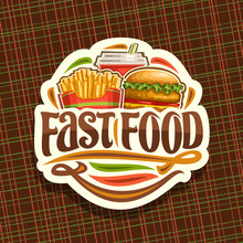 Vector Logo For Fast Food, Sticker With Set Of Fresh Chicken Burger With Fried Cutlet And Salad, French Fries In Cardboard Box, Fizzy Drink In Plastic Cup, Label With Lettering For Words Fast Food.