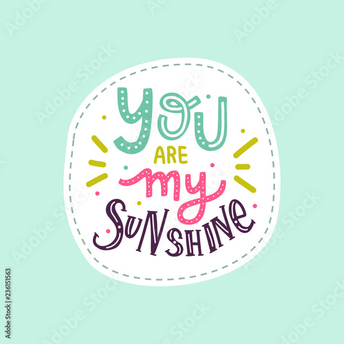 Hand deawn lettering you are my sunshine sticker for print, card, poster, t-shirt, bag, mug, decor.