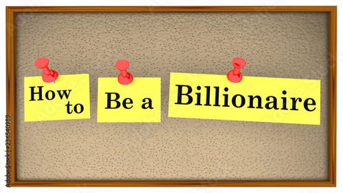 How to Be a Billionaire Advice Bulletin Board Words 3d Illustration Wallpaper Mural