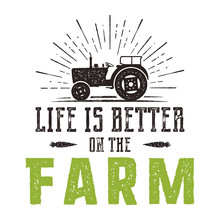 Life Is Better On The Farm Emblem. Vintage Hand Drawn Farming Logo. Natural Products Poster. Retro Distressed Style. Stock Farmers Illustration Isolated On White Background