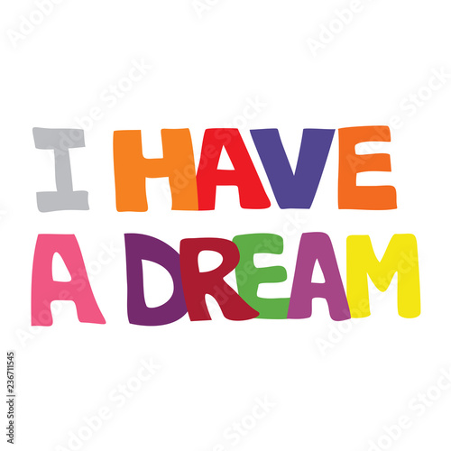 Photographie Colorful vector illustration of I have a dream typography on an isolated white b