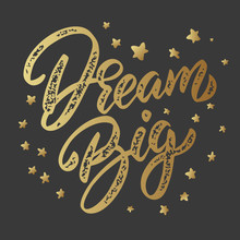 Dream Big. Lettering Phrase Isolated On Dark Background. Design Element For Poster, Card, Banner.