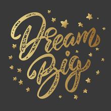 Dream Big. Lettering Phrase Isolated On Dark Background. Design Element For Poster, Card, Banner.