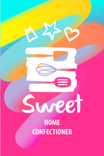 Handmade Sweet. Home Confectioner. Silhouette Stylized Kitchenware On Abstract Background.  Concept Template Logo, Banner, Poster For Confectionery, Bakery, Candy, Cake, Pie Market