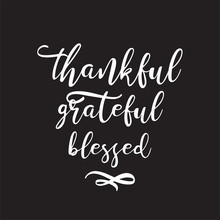 Vector Hand Drawn Motivational And Inspirational Quote - Thankful Grateful Blessed. Thanksgiving Day, New Year Calligraphic Greeting And Wishes. Great Print For Invitation, Greeting Card, Holiday