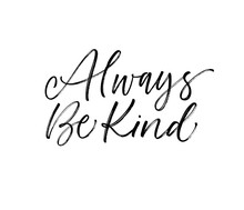 Always Be Kind Card. Modern Brush Calligraphy. Hand Drawn Lettering Quote.