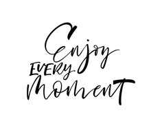 Enjoy Every Moment Card. Modern Brush Calligraphy. Hand Drawn Lettering Quote.