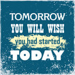 Inspiring motivation quote Tomorrow You Will Wish You Had Started Today Vector typography poster