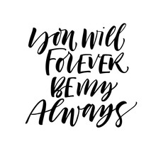 You Will Forever Be My Always Card. Hand Drawn Modern Calligraphy. Vector Ink Illustration.