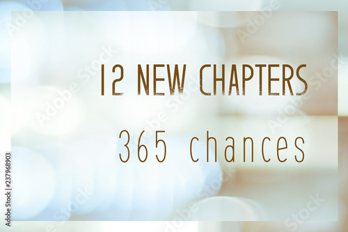Fotografija  12 new chapters 365 chances, new year positive quotation on blur abstract bokeh