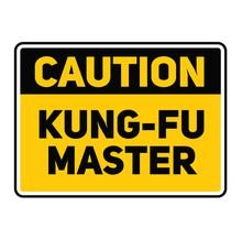 Caution Kung Fu Master Warning Sign