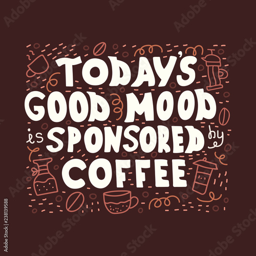 Illustrated hand-drawn quote - Todays good mood is sponsored by coffee Wallpaper Mural
