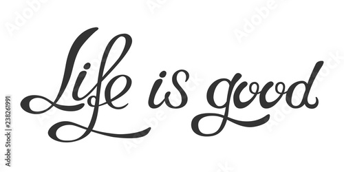 Ingelijste posters Positive Typography Hand made lettering phrase Life is good.