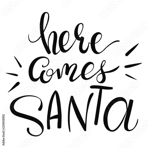 Photo  Hand-written lettering phrase Here Comes Santa, vector illustration