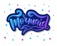 Hand Sketched Mermaid Text. Lettering Typography For T-shirt Design, Birthday Party, Greeting Card, Party Invitation, Logo, Badge, Patch, Icon, Banner Template. Vector Illustration.