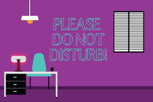 Handwriting Text Writing Please Do Not Disturb. Concept Meaning Let Us Be Quiet And Rest Hotel Room Sign Privacy Work Space Minimalist Interior Computer And Study Area Inside A Room Photo
