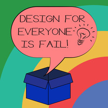 Conceptual Hand Writing Showing Design For Everyone Is Fail. Business Photo Text Do Not Make Designs To Fulfil Everybody Tastes Idea Icon In Blank Halftone Speech Bubble Over Carton Box