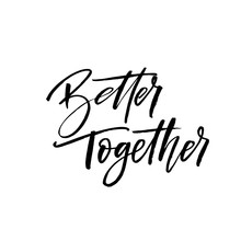Better Together Phrase. Hand Drawn Brush Style Modern Calligraphy. Vector illustration Of Handwritten Lettering.